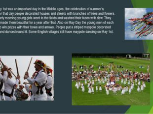 May Day. May 1st was an important day in the Middle ages, the celebration of