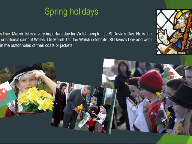 Spring holidays St David's Day. March 1st is a very important day for Welsh p...