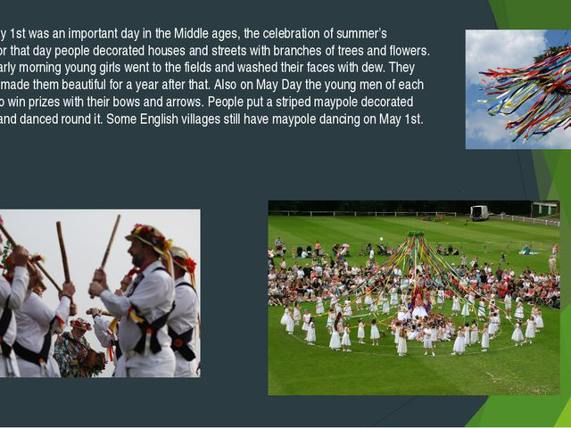 May Day. May 1st was an important day in the Middle ages, the celebration of...