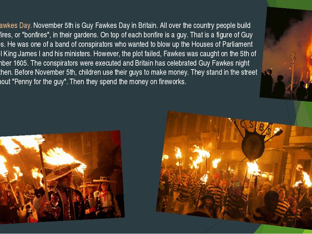Guy Fawkes Day. November 5th is Guy Fawkes Day in Britain. All over the count...