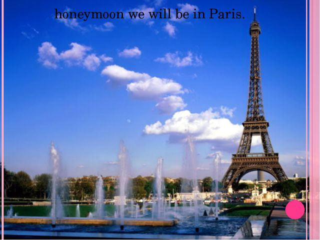 honeymoon we will be in Paris.