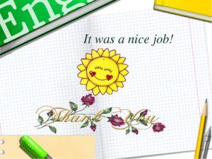 It was a nice job!
