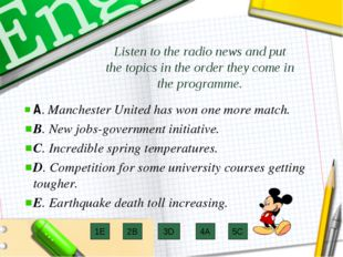 Listen to the radio news and put the topics in the order they come in the pro