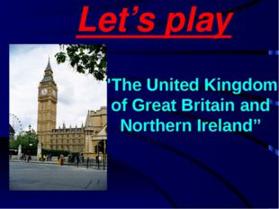 "Let's play ""The United Kingdom of Great Britain and Northern Ireland"""