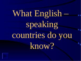 What English – speaking countries do you know?