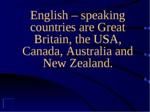 English – speaking countries are Great Britain, the USA, Canada, Australia a