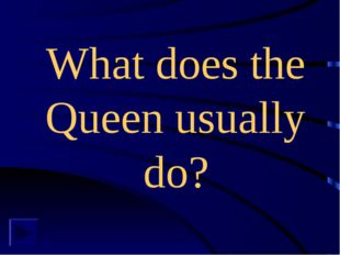 What does the Queen usually do?