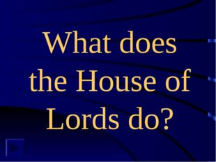 What does the House of Lords do?