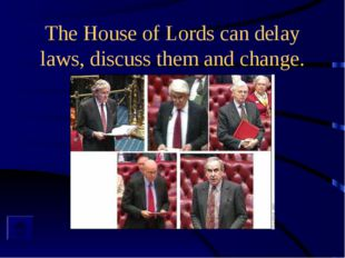 The House of Lords can delay laws, discuss them and change.