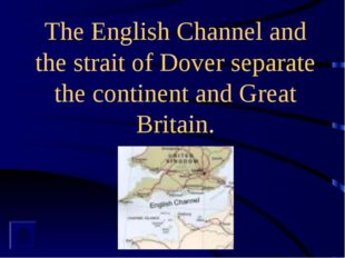 The English Channel and the strait of Dover separate the continent and Great