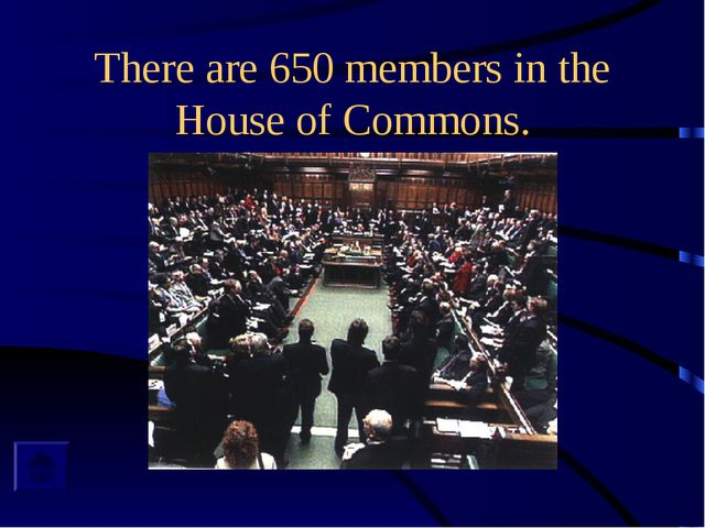 There are 650 members in the House of Commons.
