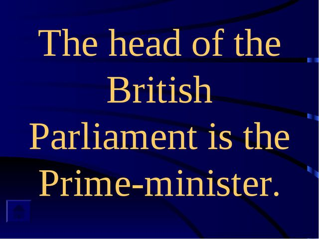 The head of the British Parliament is the Prime-minister.