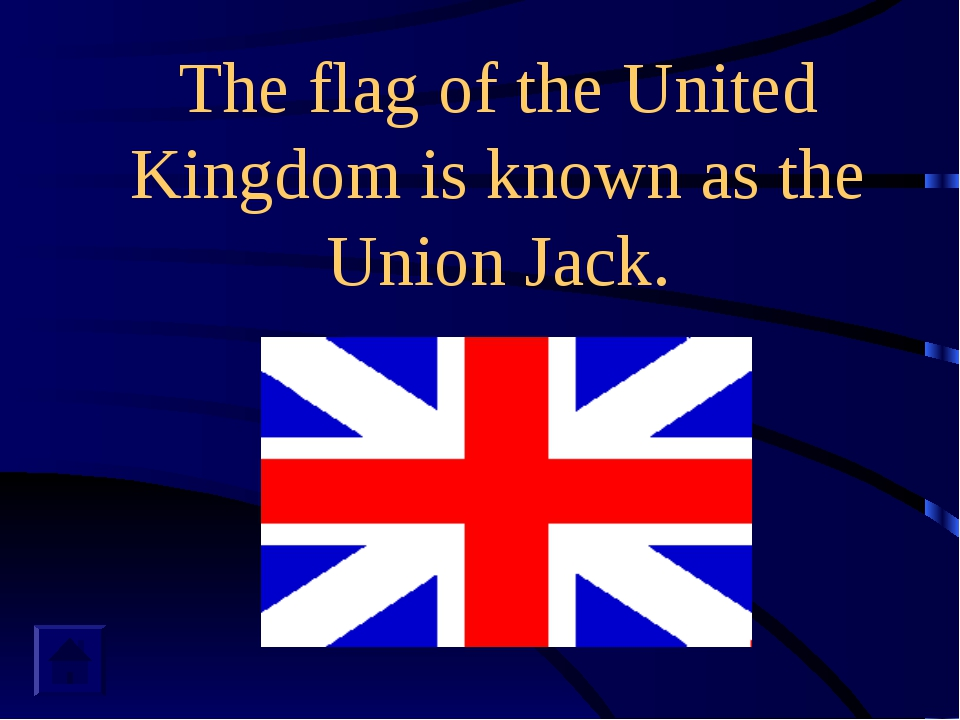 The flag of the United Kingdom is known as the Union Jack.