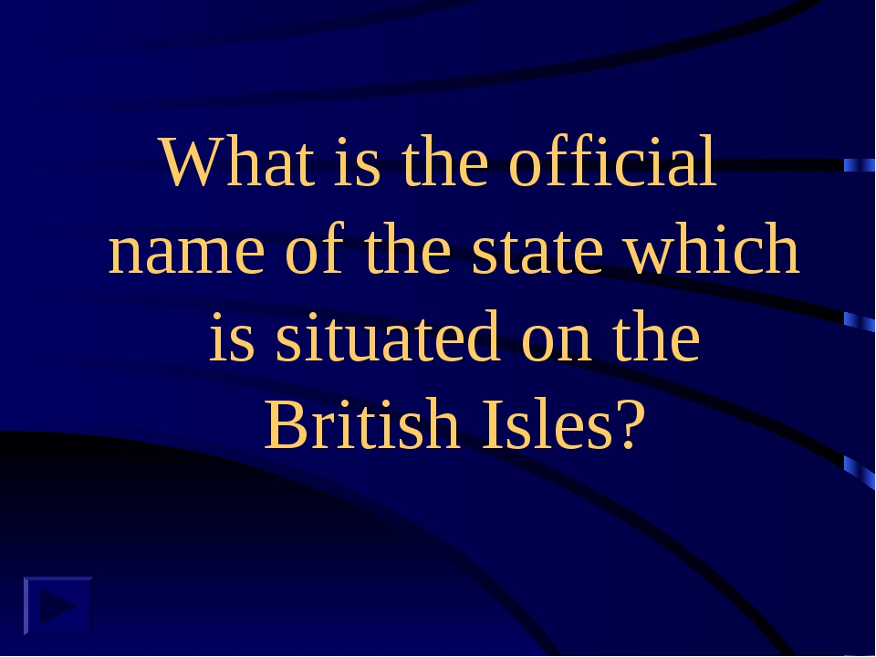 What is the official name of the state which is situated on the British Isles?