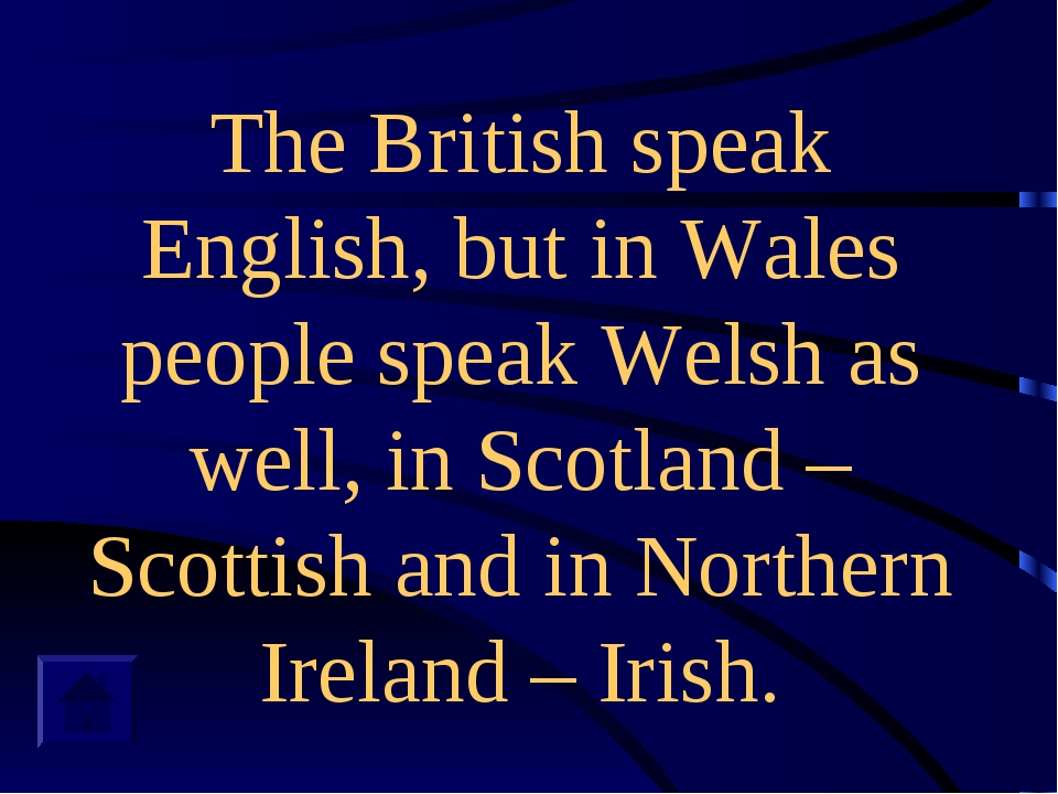 The British speak English, but in Wales people speak Welsh as well, in Scotla...