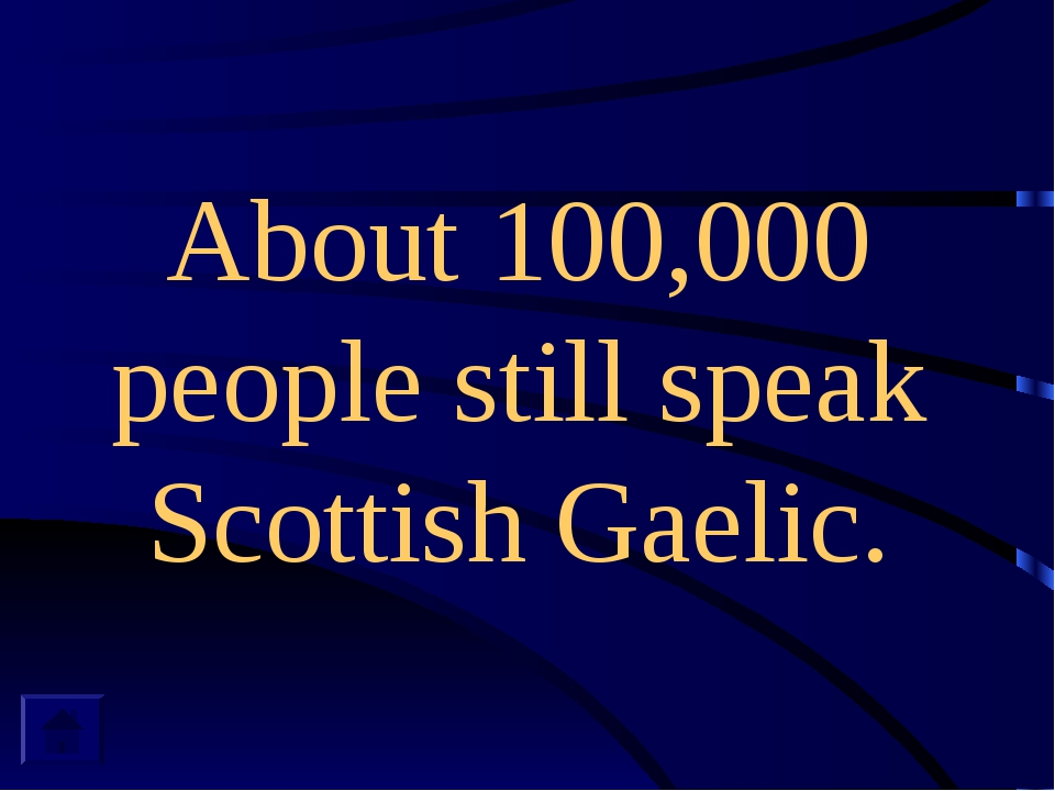 About 100,000 people still speak Scottish Gaelic.