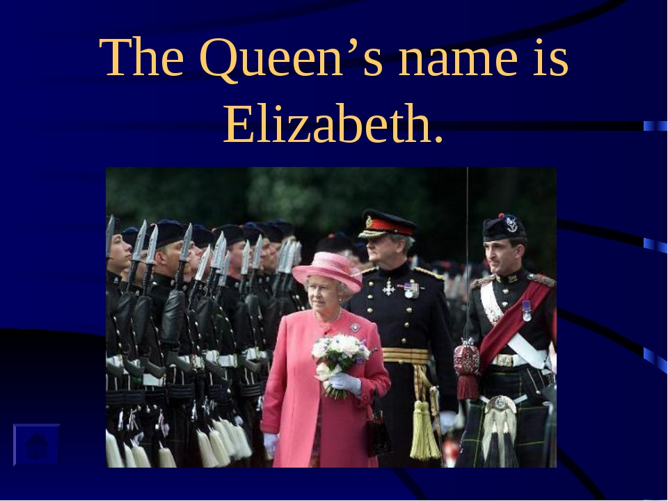 The Queen's name is Elizabeth.