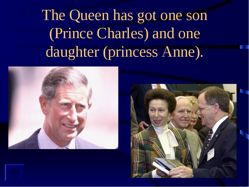 The Queen has got one son (Prince Charles) and one daughter (princess Anne).