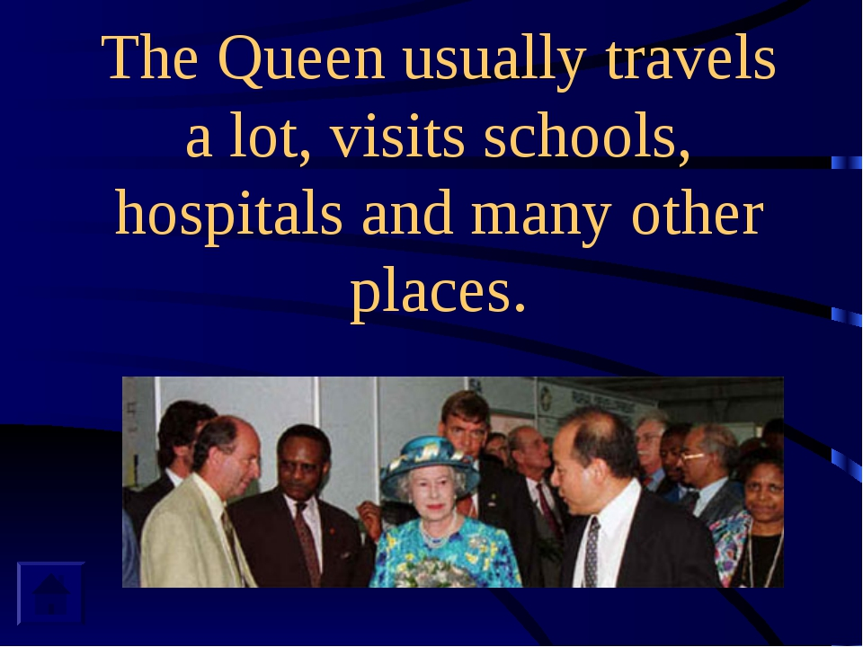 The Queen usually travels a lot, visits schools, hospitals and many other pla...