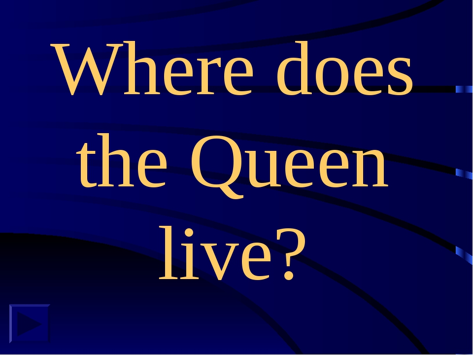 Where does the Queen live?