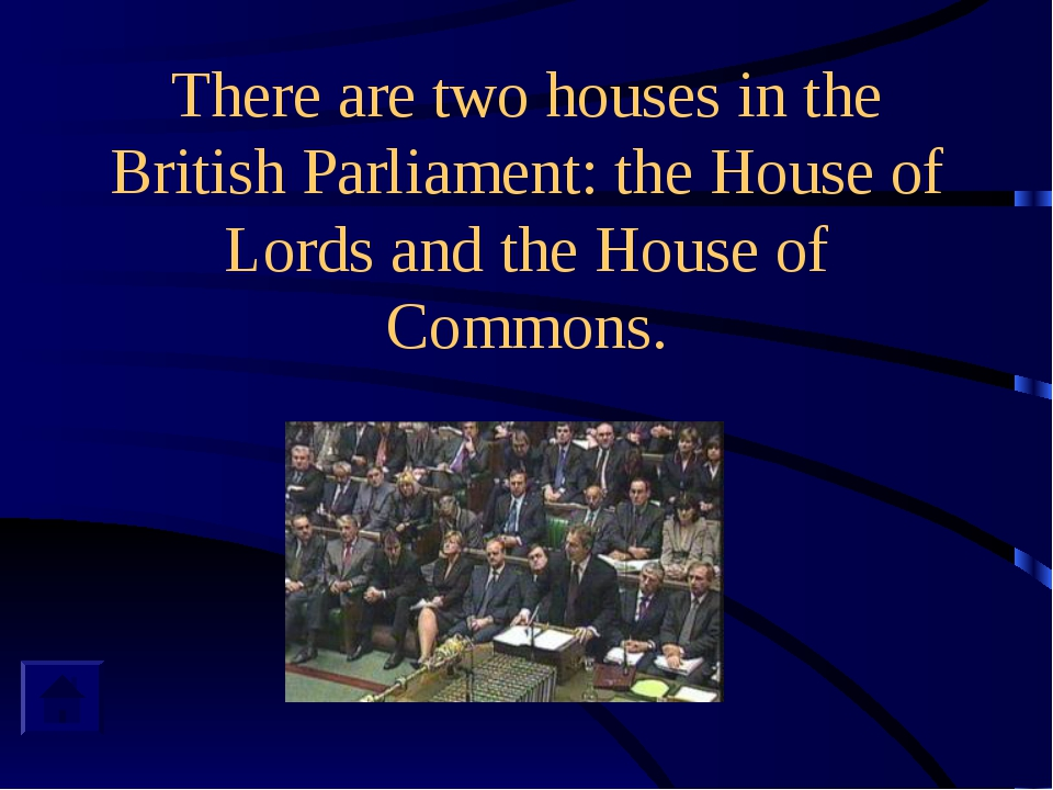 There are two houses in the British Parliament: the House of Lords and the Ho...