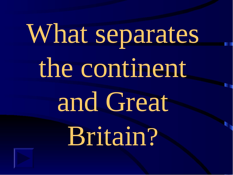 What separates the continent and Great Britain?