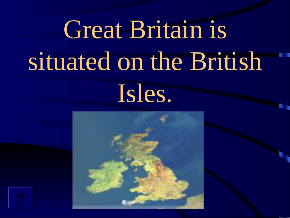 Great Britain is situated on the British Isles.