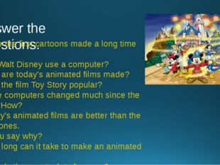 Answer the questions. 1. Were the first cartoons made a long time ago? 2. Did