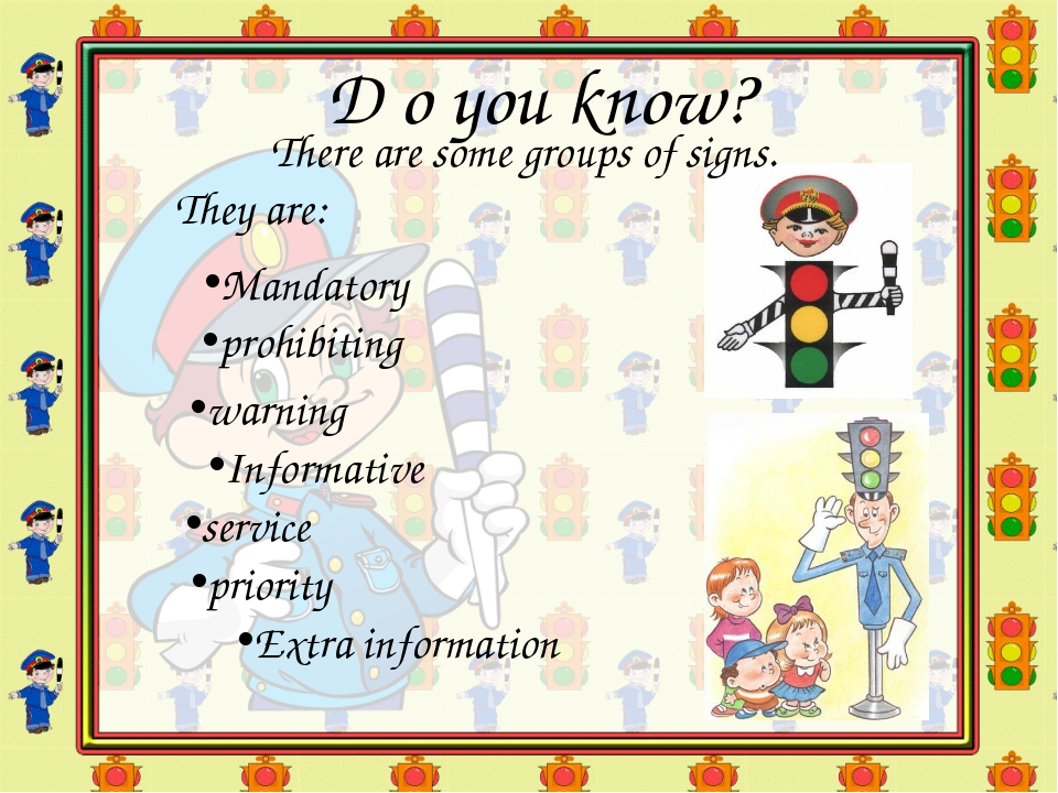 They are: D o you know? There are some groups of signs. Mandatory prohibiting...