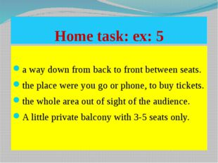 Home task: ex: 5 a way down from back to front between seats. the place were
