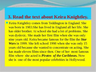 3. Read the text about Keira Knightley. Keira Knightley comes from Teddington