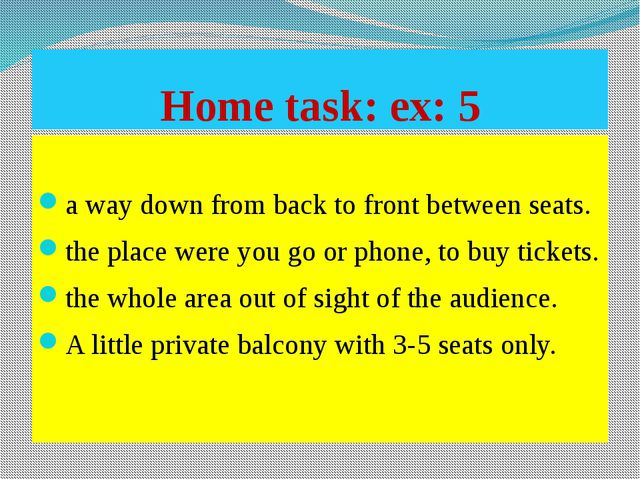Home task: ex: 5 a way down from back to front between seats. the place were...