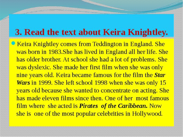 3. Read the text about Keira Knightley. Keira Knightley comes from Teddington...