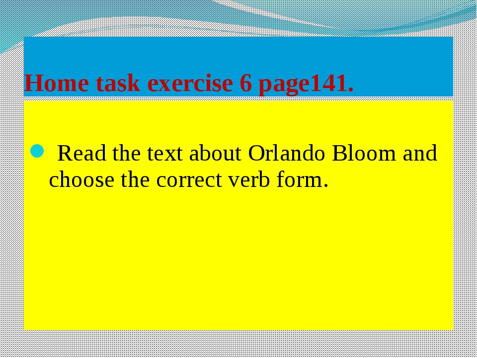 Home task exercise 6 page141. Read the text about Orlando Bloom and choose th...
