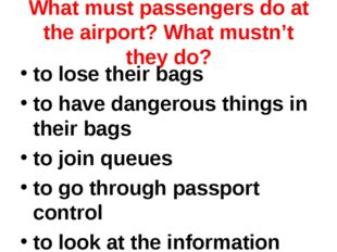 What must passengers do at the airport? What mustn't they do? to lose their b