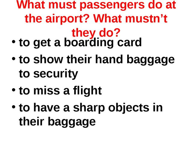 What must passengers do at the airport? What mustn't they do? to get a boardi...