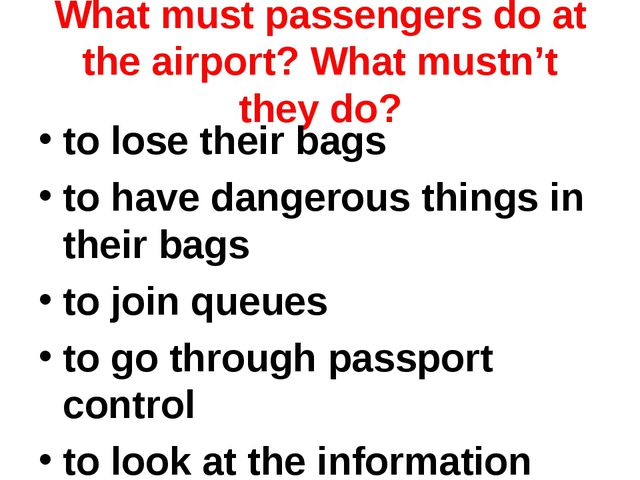 What must passengers do at the airport? What mustn't they do? to lose their b...