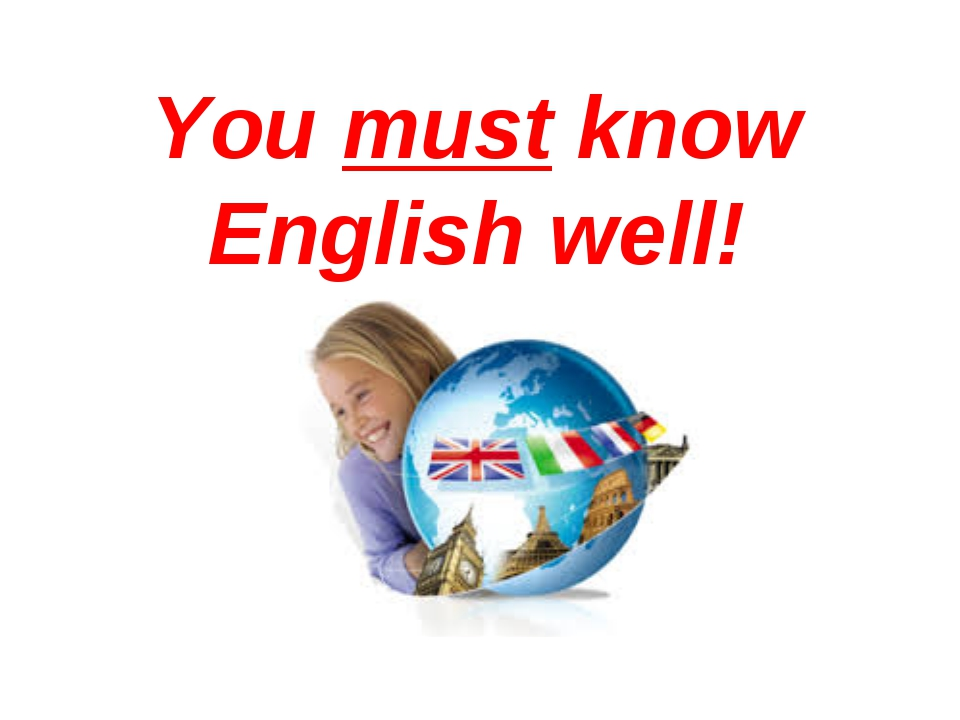 You must know English well!