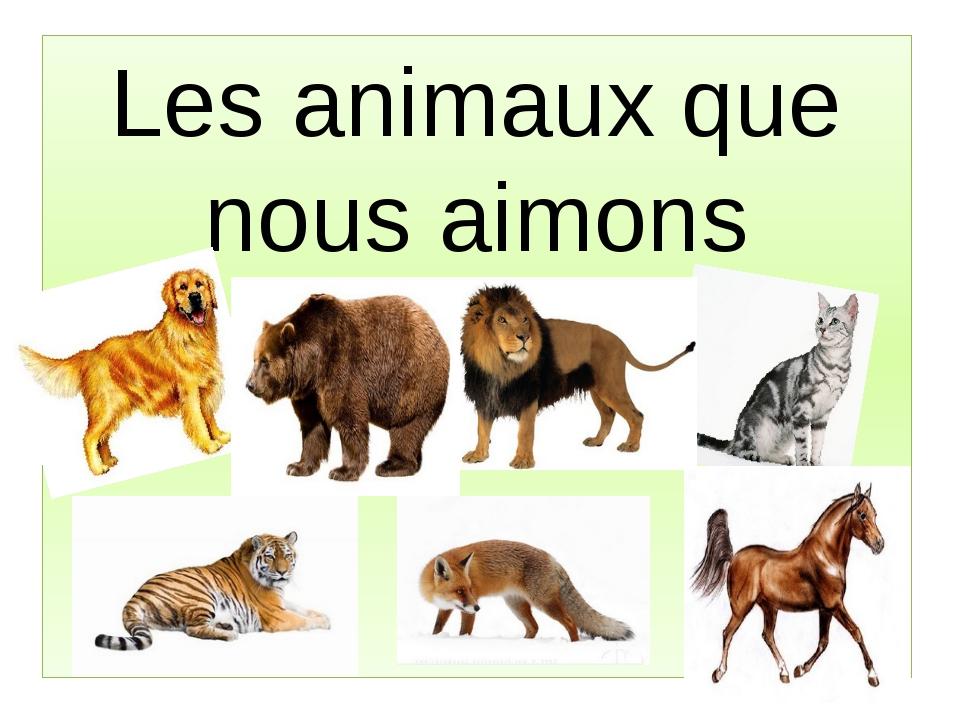 Les animaux que nous aimons