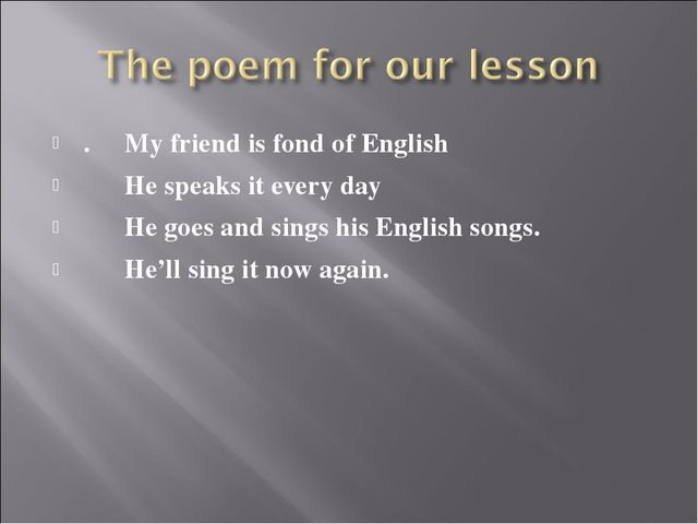 . My friend is fond of English He speaks it every day He goes and sings his E...