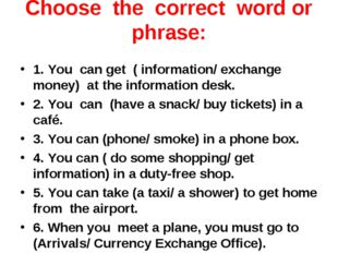 Choose the correct word or phrase: 1. You can get ( information/ exchang