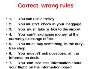 Correct wrong rules 1.You can use a trolley. 2.You mustn't chec
