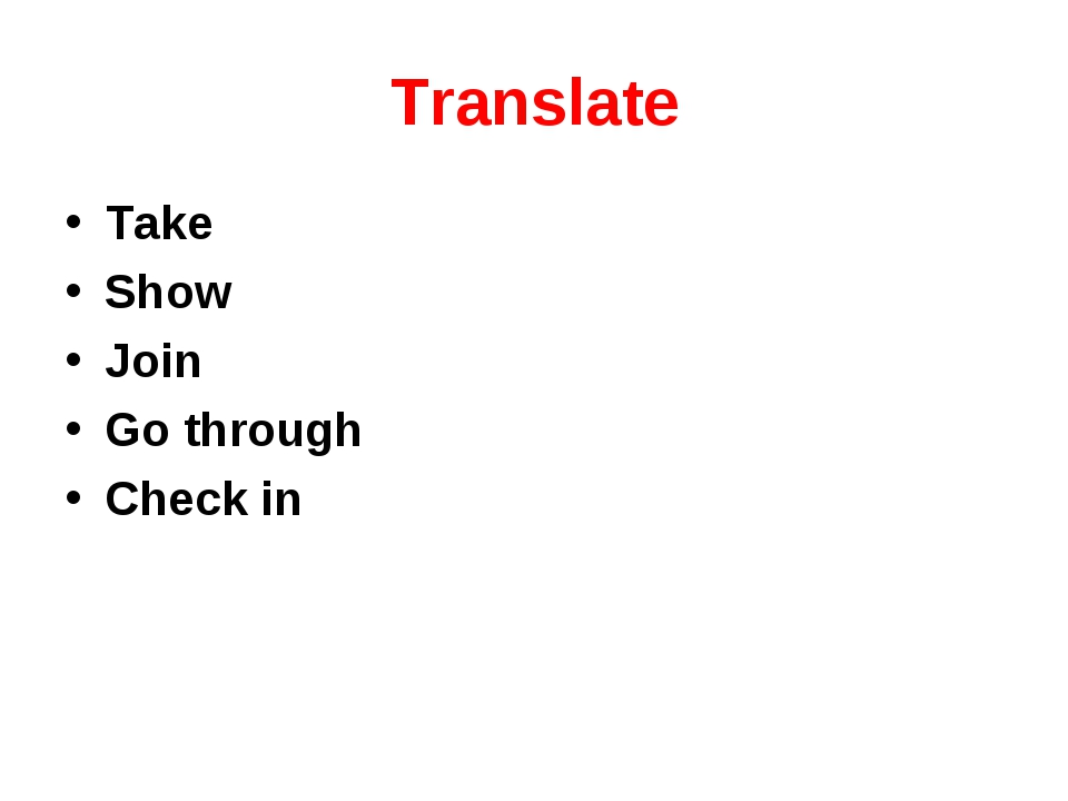 Translate Take Show Join Go through Check in