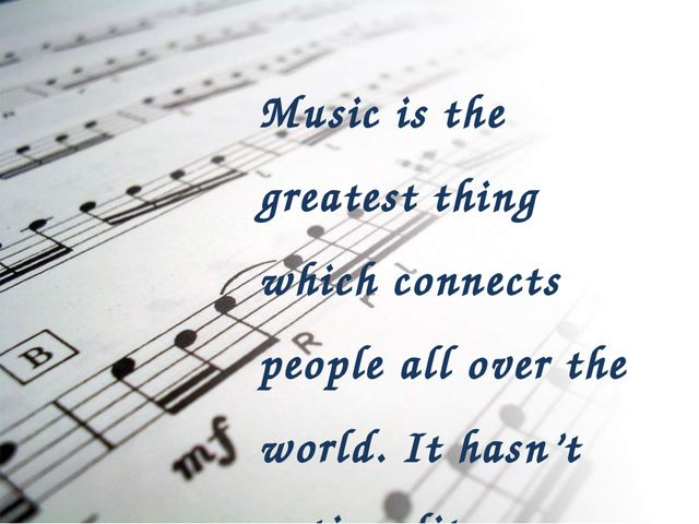 Music is the greatest thing which connects people all over the world. It hasn...