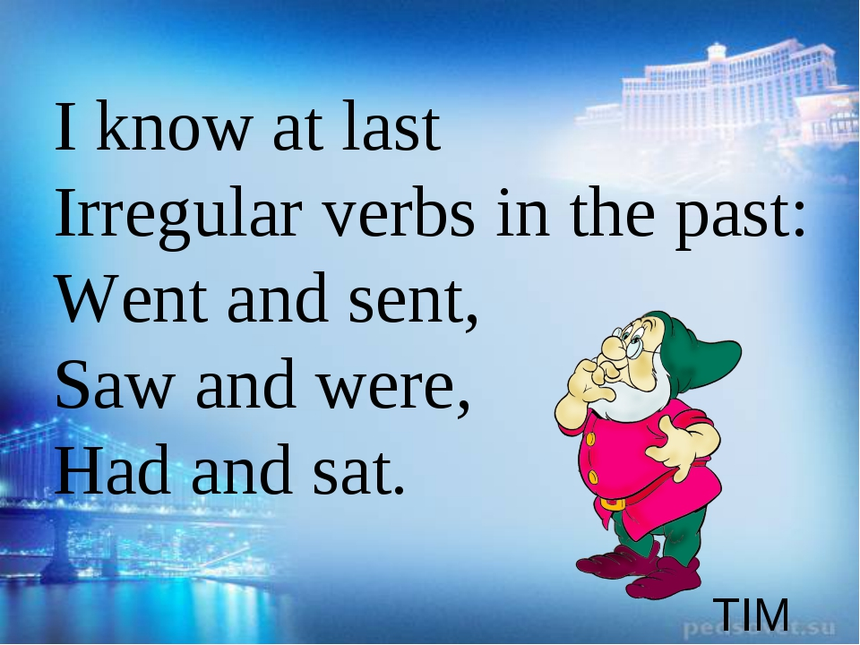 TIM I know at last Irregular verbs in the past: Went and sent, Saw and were,...