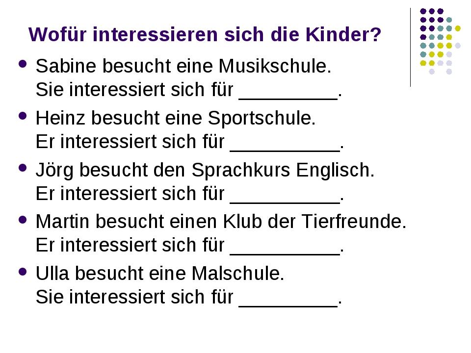 Wofür interessieren sich die Kinder? Sabine besucht eine Musikschule. Sie int...