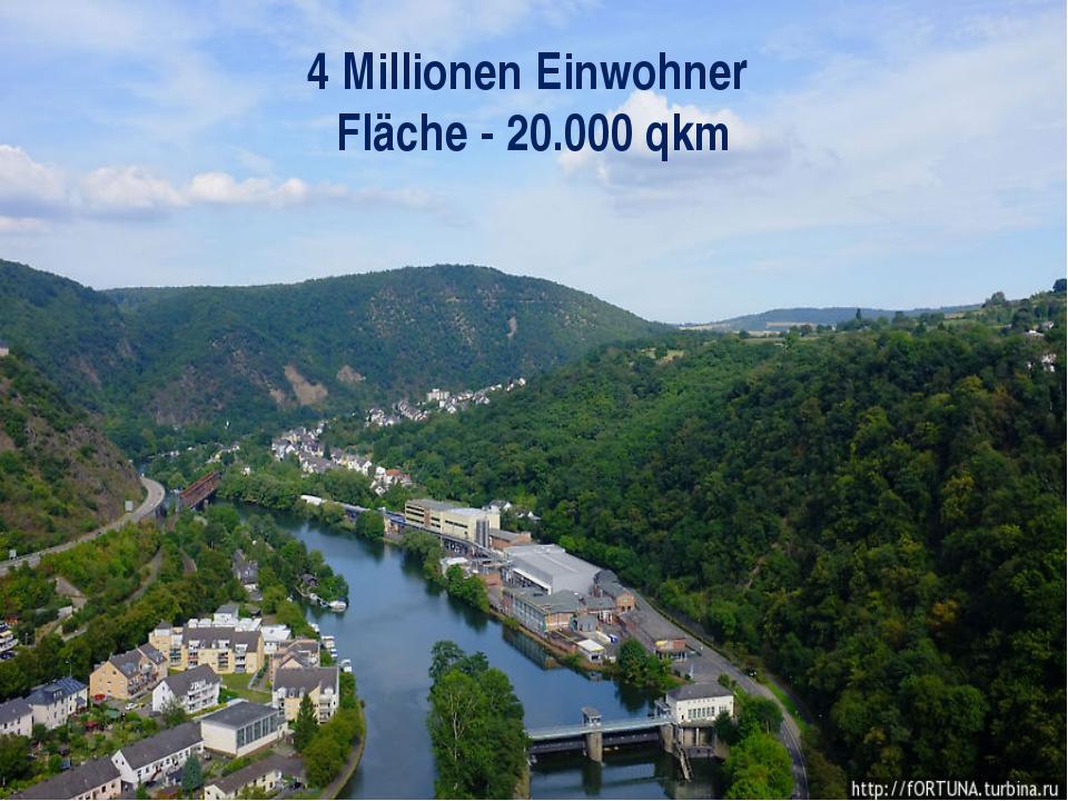 4 Millionen Einwohner Fläche - 20.000 qkm