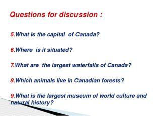 5.What is the capital of Canada? 6.Where is it situated? 7.What are the large