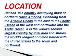 LOCATION Canada is a country occupying most of northern North America, extend