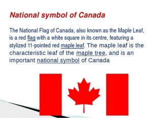 The National Flag of Canada, also known as the Maple Leaf, is a red flag with